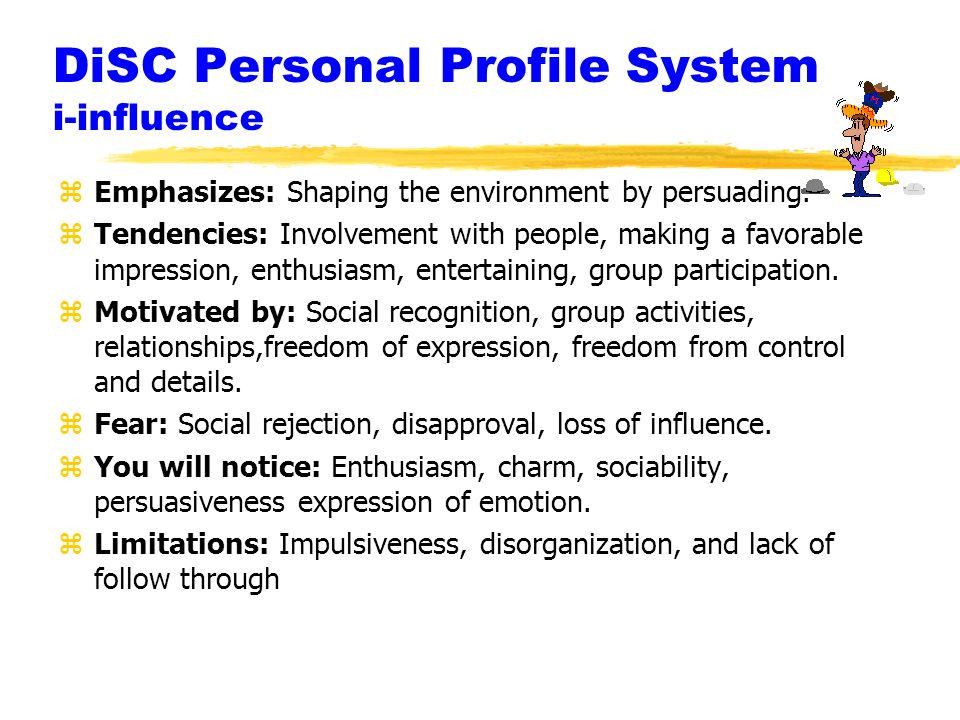 DiSC Personal Profile System i-influence zEmphasizes: Shaping the environment by persuading.
