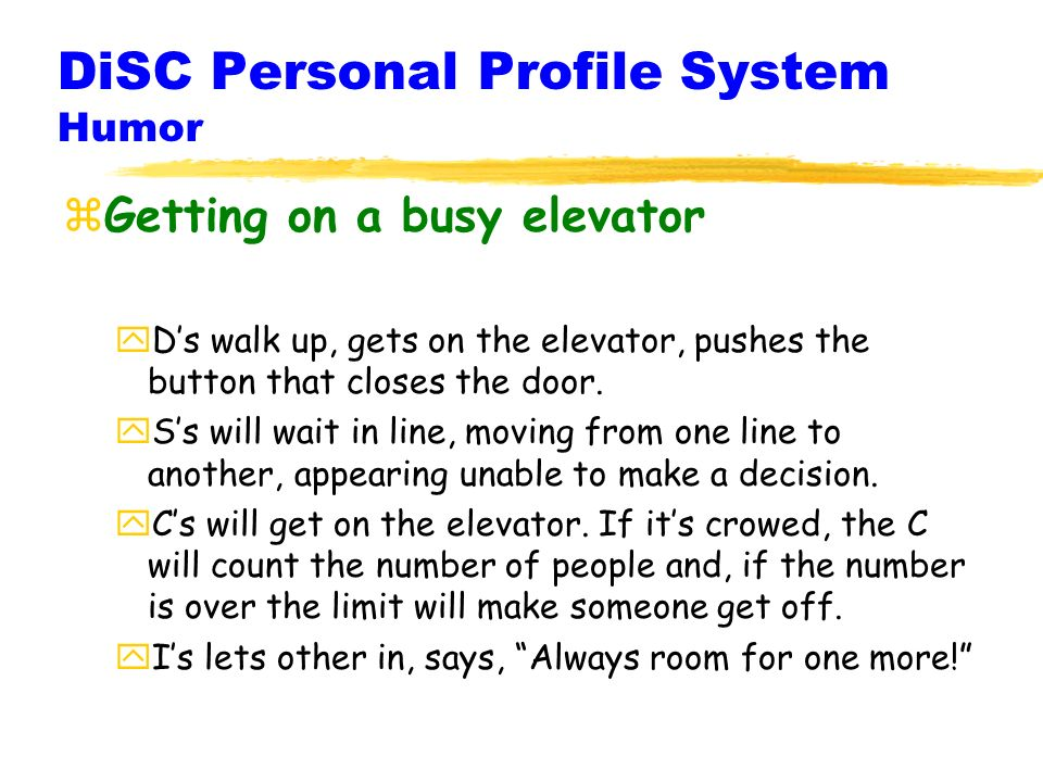 DiSC Personal Profile System Humor zGetting on a busy elevator yDs walk up, gets on the elevator, pushes the button that closes the door.