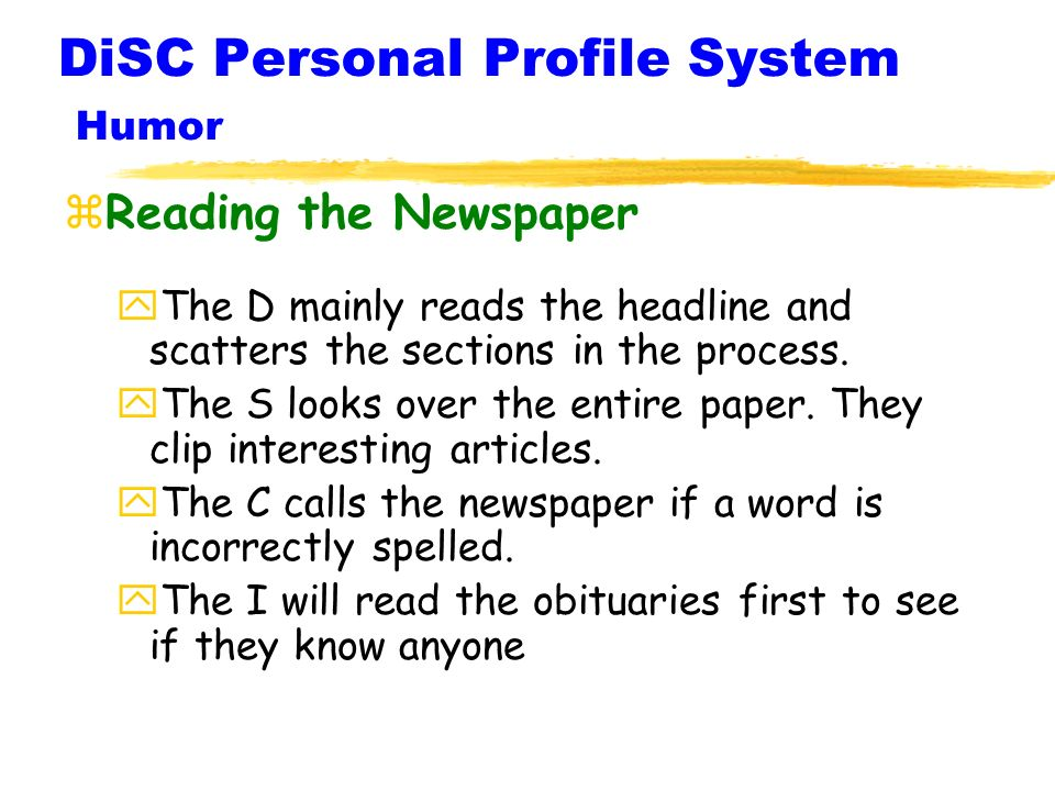 DiSC Personal Profile System Humor zReading the Newspaper yThe D mainly reads the headline and scatters the sections in the process.
