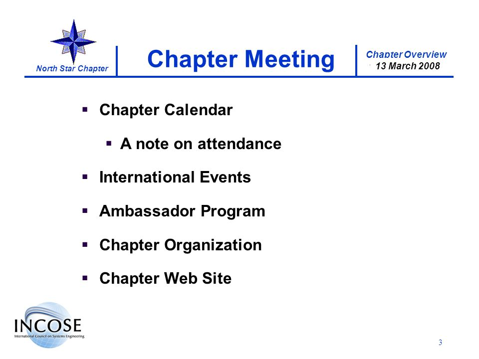 Chapter Overview 17 January 2008 North Star Chapter 13 March 2008 3 Chapter Calendar A note on attendance International Events Ambassador Program Chap