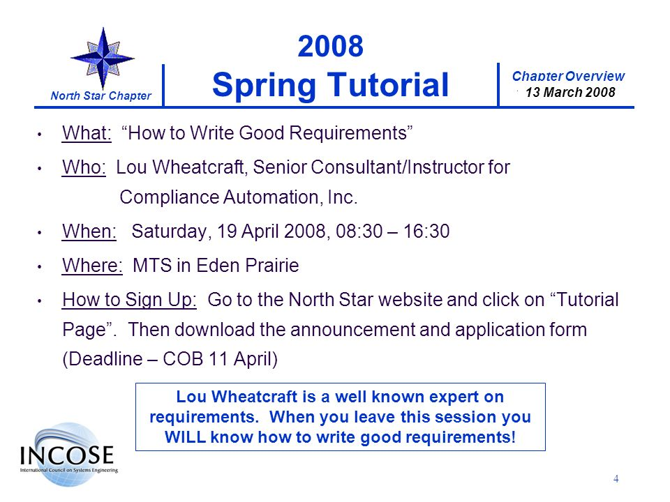 Chapter Overview 17 January 2008 North Star Chapter 13 March 2008 What: How to Write Good Requirements Who: Lou Wheatcraft, Senior Consultant/Instructor for Compliance Automation, Inc.
