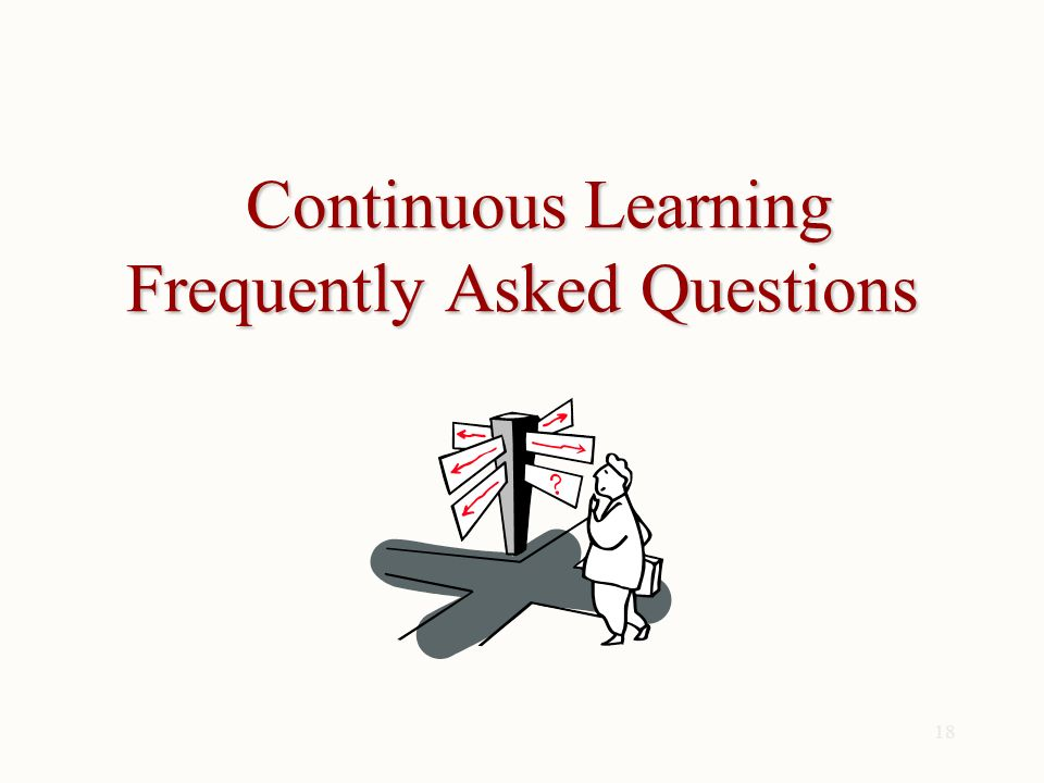 18 Continuous Learning Frequently Asked Questions Continuous Learning Frequently Asked Questions