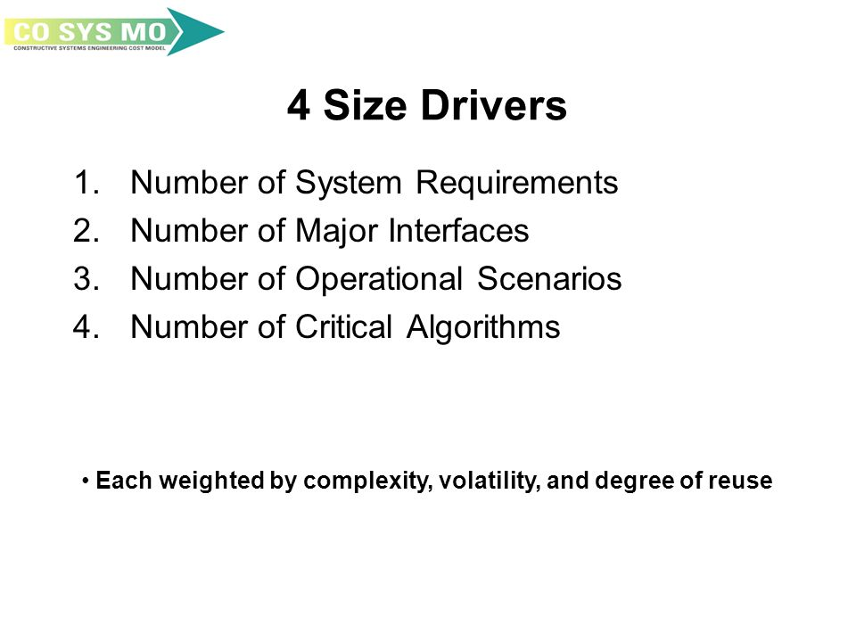 4 Size Drivers 1. Number of System Requirements 2. Number of Major Interfaces 3. Number of Operational Scenarios 4. Number of Critical Algorithms Each