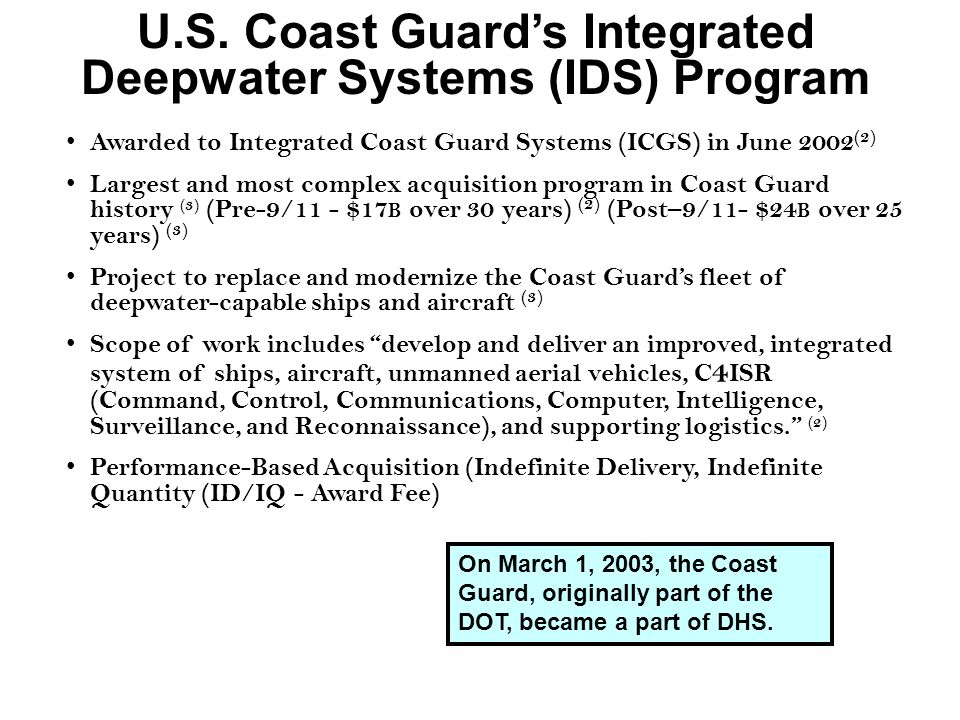 U.S. Coast Guards Integrated Deepwater Systems (IDS) Program Awarded to Integrated Coast Guard Systems (ICGS) in June 2002 (2) Largest and most comple