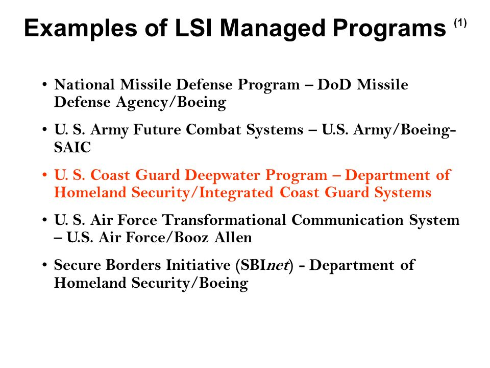 Examples of LSI Managed Programs (1) National Missile Defense Program – DoD Missile Defense Agency/Boeing U.