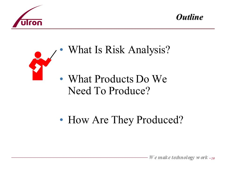10 Outline What Is Risk Analysis? What Products Do We Need To Produce? How Are They Produced?