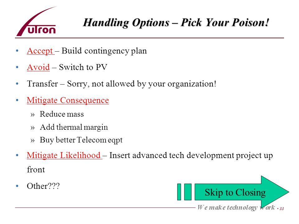 33 Handling Options – Pick Your Poison! Accept – Build contingency planAccept Avoid – Switch to PVAvoid Transfer – Sorry, not allowed by your organiza