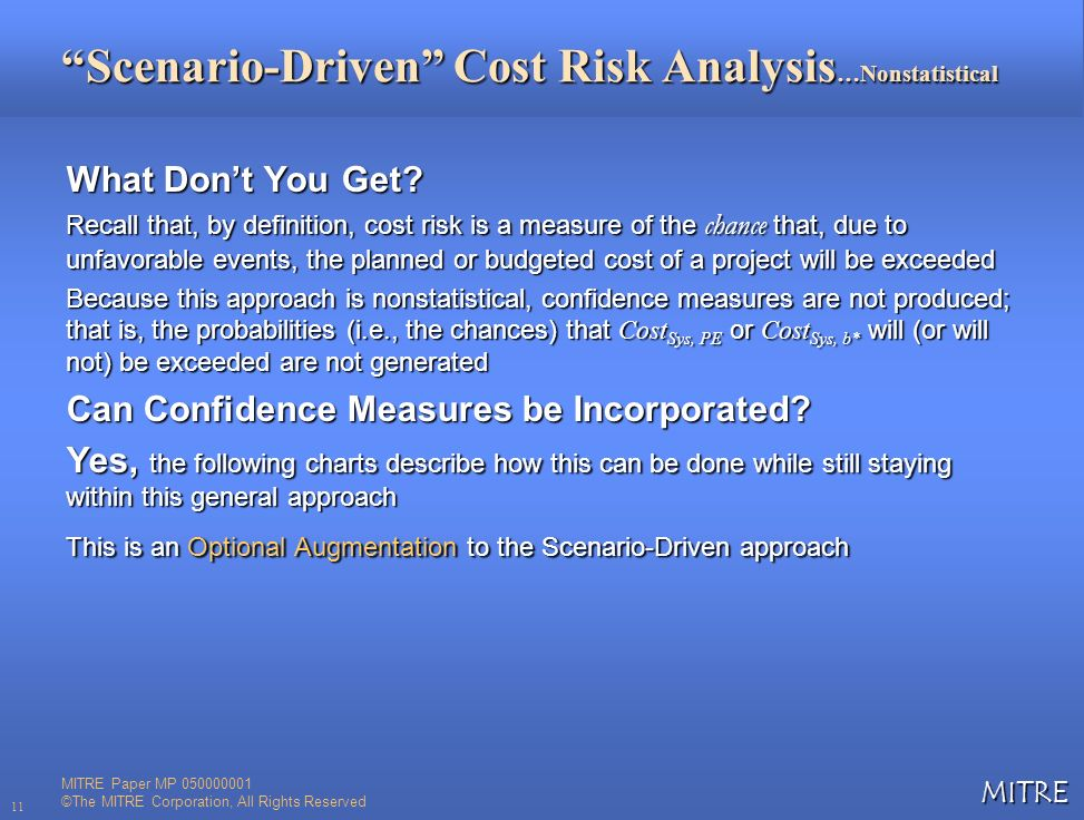 MITRE 11 Scenario-Driven Cost Risk Analysis …Nonstatistical What Dont You Get? Recall that, by definition, cost risk is a measure of the chance that,