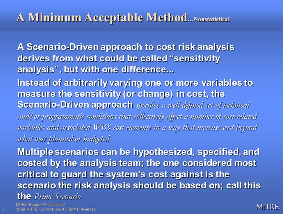 MITRE 18 Scenario-Driven Cost Risk Analysis Optional Augmentation: Incorporating a Statistical Angle: Example Calculation II 24 = 0.60 = 0.75 = 0.90 = 0.60 = 0.90 Dollars ($M) x The values in the three columns from the left-most column are derived from, and are specific to, the input parameters a 1 = 28 and b 1 = 40 given for this example.