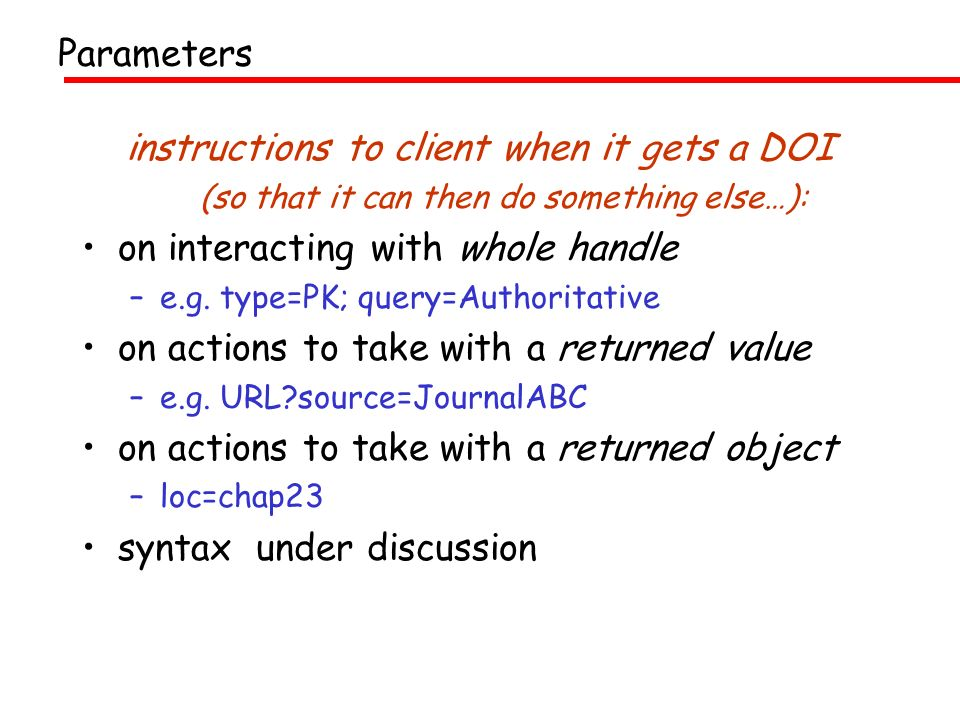 instructions to client when it gets a DOI (so that it can then do something else…): on interacting with whole handle –e.g.