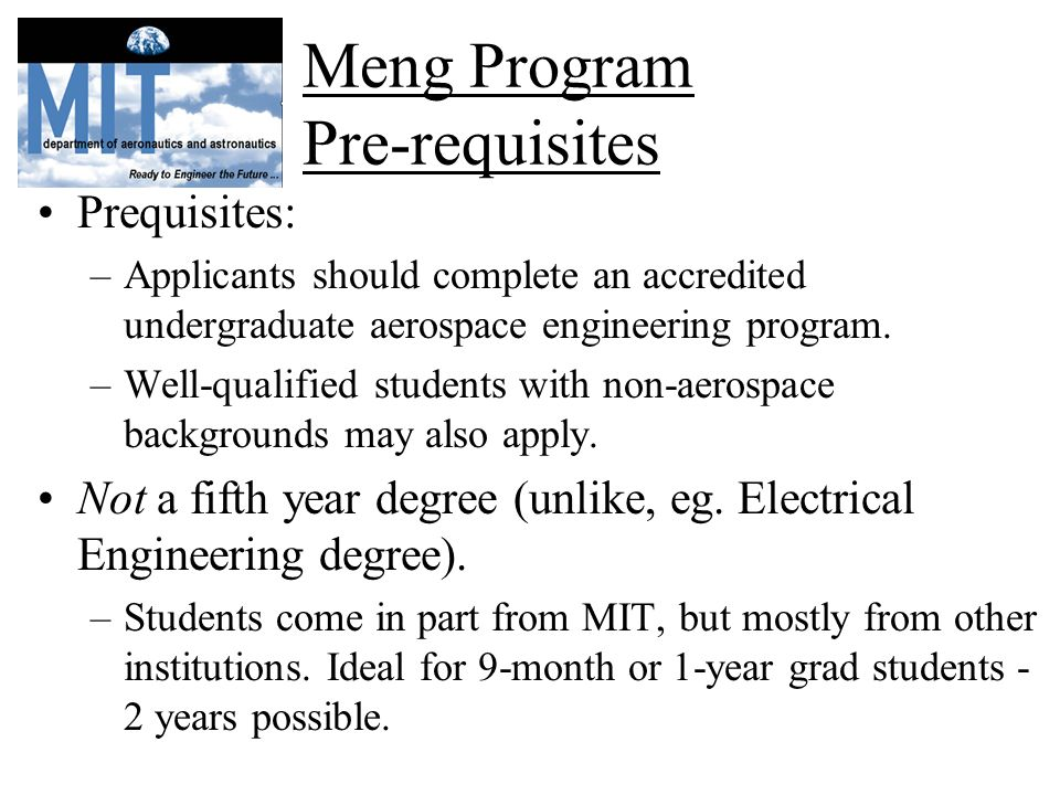 Meng Program Pre-requisites Prequisites: –Applicants should complete an accredited undergraduate aerospace engineering program.