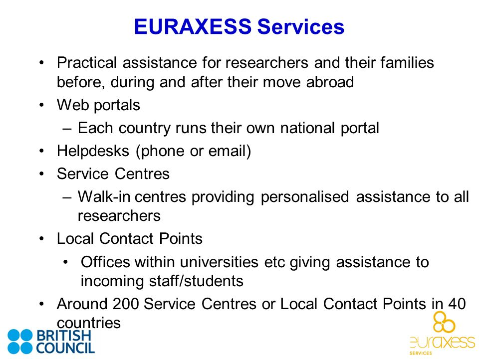 Practical assistance for researchers and their families before, during and after their move abroad Web portals –Each country runs their own national p