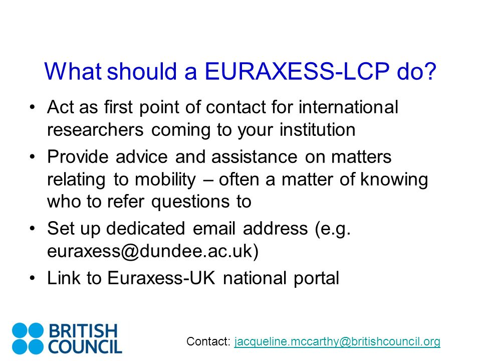 What should a EURAXESS-LCP do? Act as first point of contact for international researchers coming to your institution Provide advice and assistance on