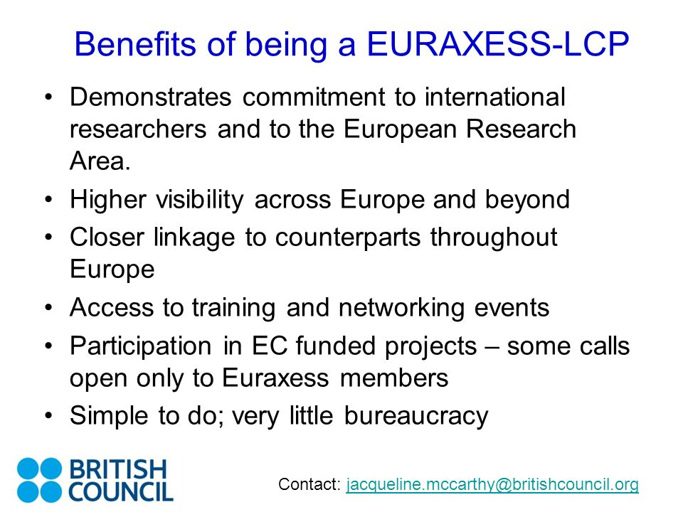 Benefits of being a EURAXESS-LCP Demonstrates commitment to international researchers and to the European Research Area. Higher visibility across Euro