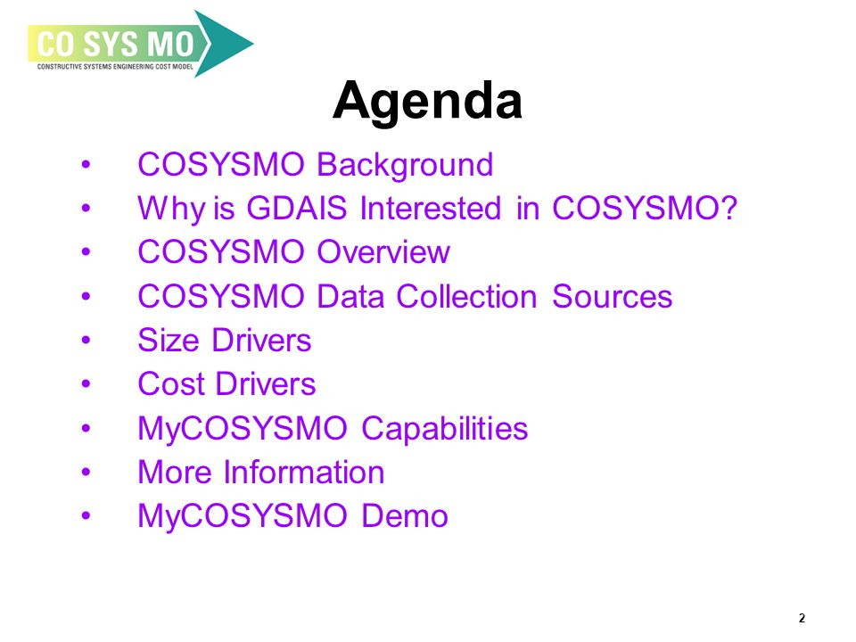 2 Agenda COSYSMO Background Why is GDAIS Interested in COSYSMO.