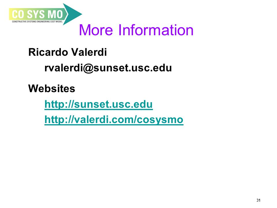 31 Ricardo Valerdi rvalerdi@sunset.usc.edu Websites http://sunset.usc.edu http://valerdi.com/cosysmo More Information