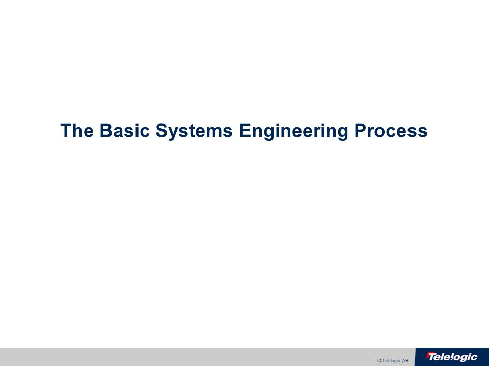 © Telelogic AB The Basic Systems Engineering Process