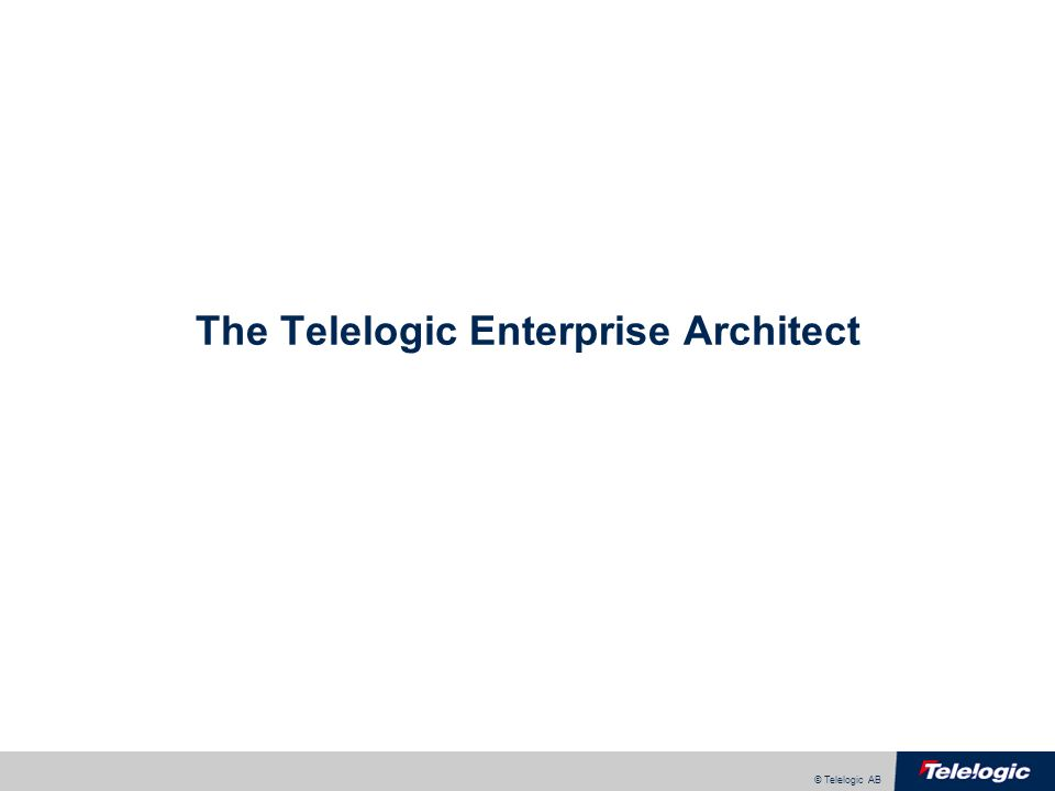© Telelogic AB The Telelogic Enterprise Architect