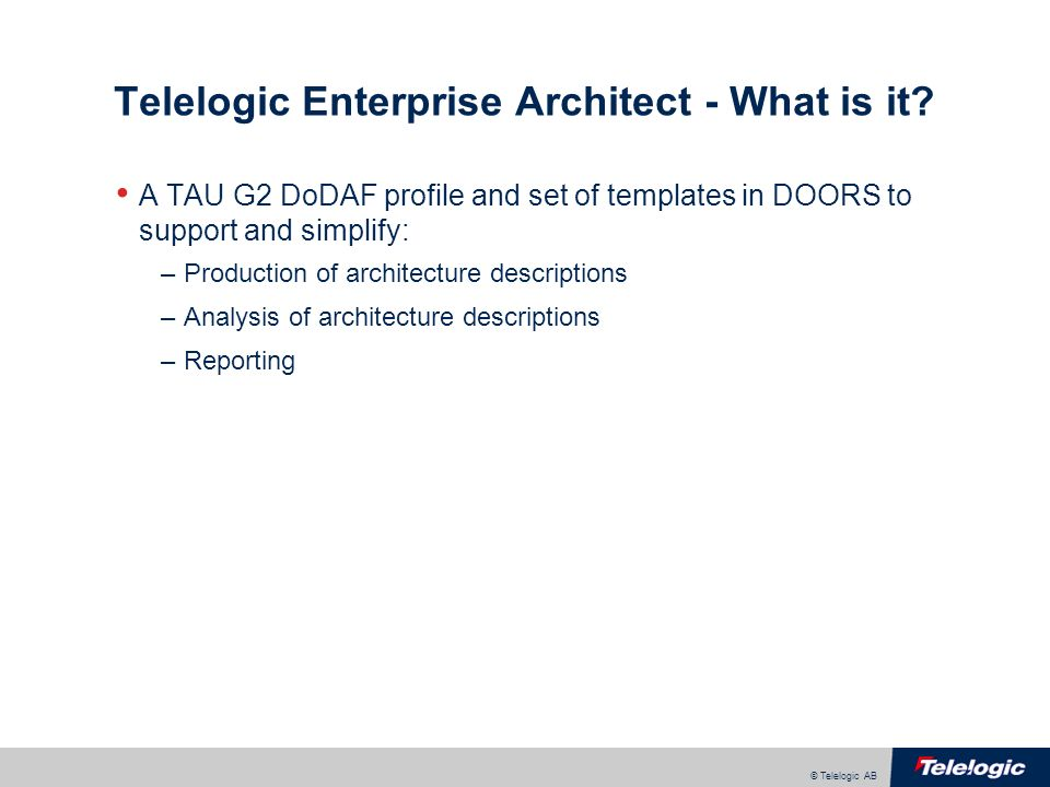 © Telelogic AB Telelogic Enterprise Architect - What is it.