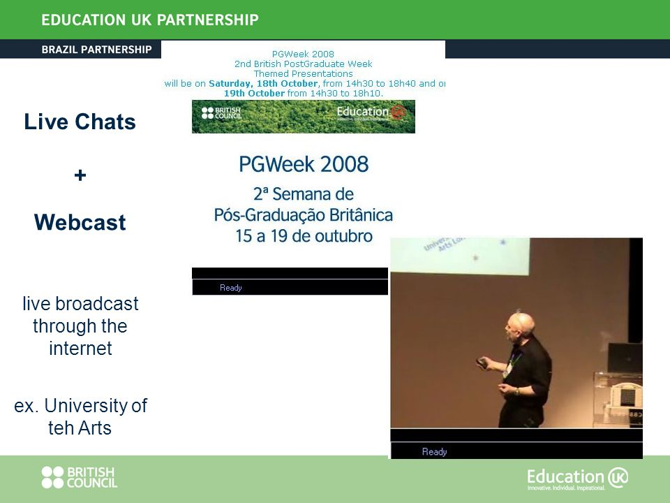 Webcast live broadcast through the internet ex. University of teh Arts Live Chats +