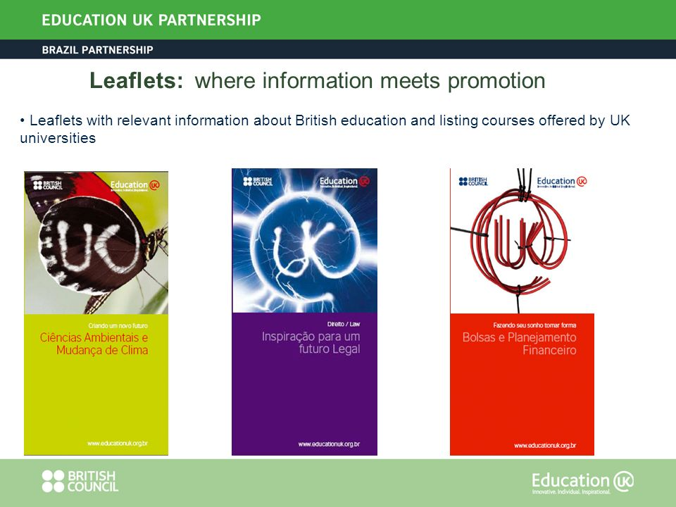 Leaflets: where information meets promotion Leaflets with relevant information about British education and listing courses offered by UK universities