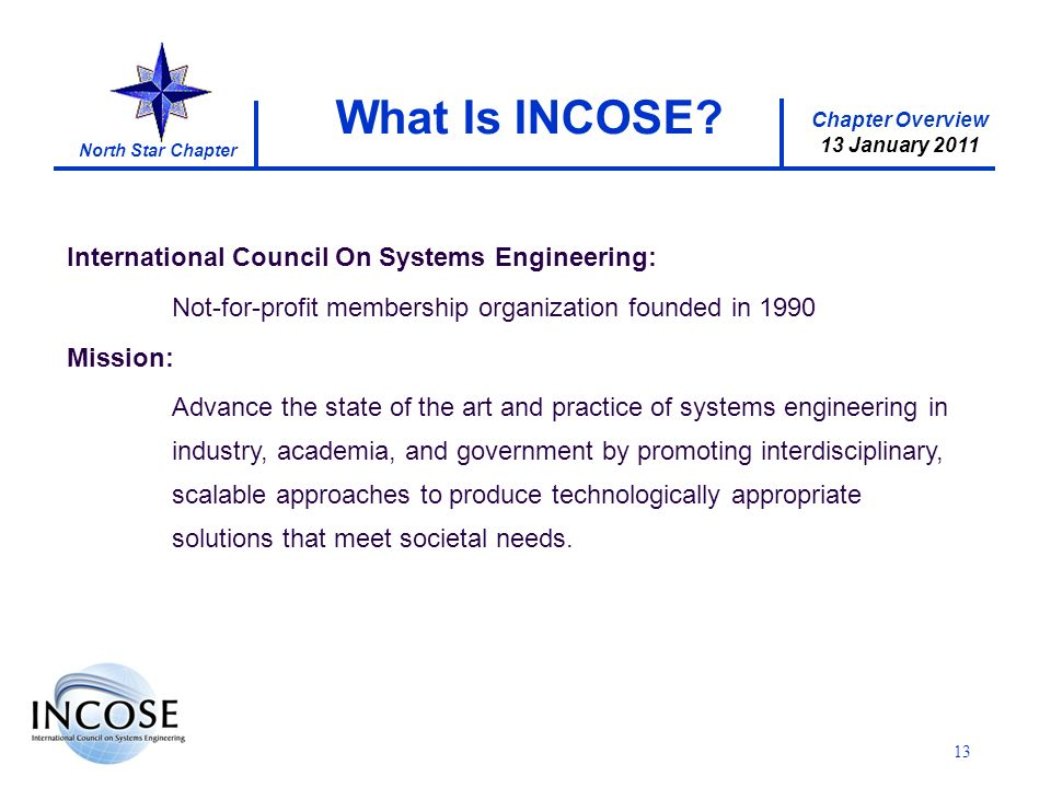 Chapter Overview 13 January 2011 North Star Chapter 13 What Is INCOSE.