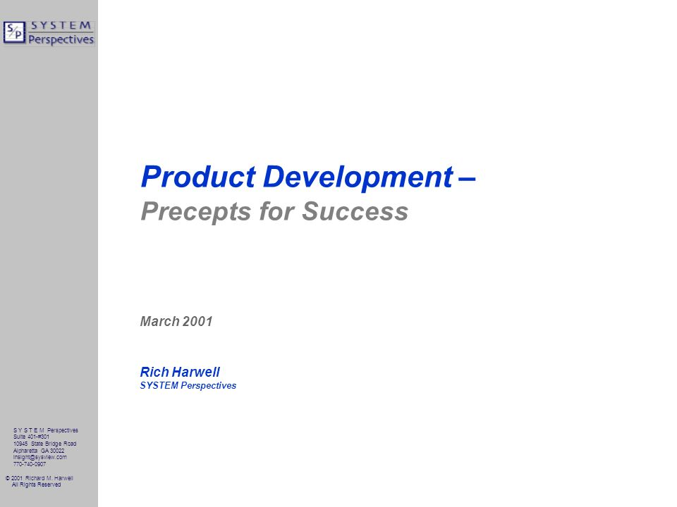 © 2001 Richard M. Harwell All Rights Reserved Product Development – Precepts for Success March 2001 Rich Harwell SYSTEM Perspectives Suite 401-#301 10