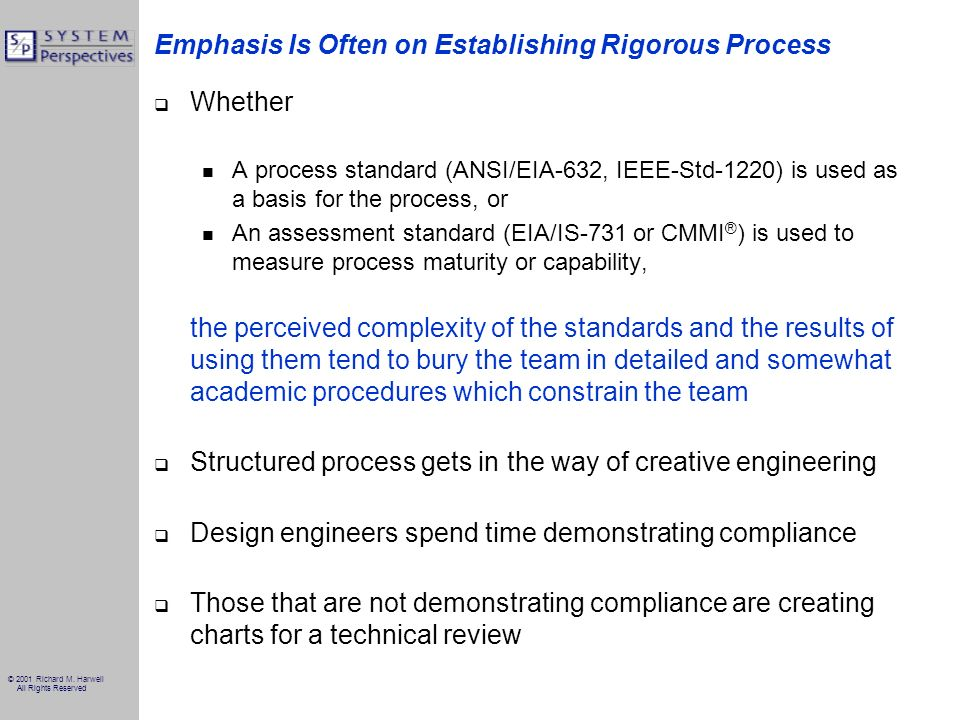 © 2001 Richard M. Harwell All Rights Reserved Emphasis Is Often on Establishing Rigorous Process Whether A process standard (ANSI/EIA-632, IEEE-Std-12