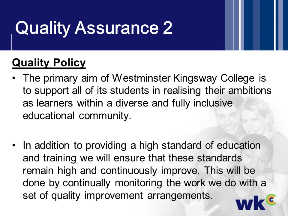 Quality Assurance 2 Quality Policy The primary aim of Westminster Kingsway College is to support all of its students in realising their ambitions as l