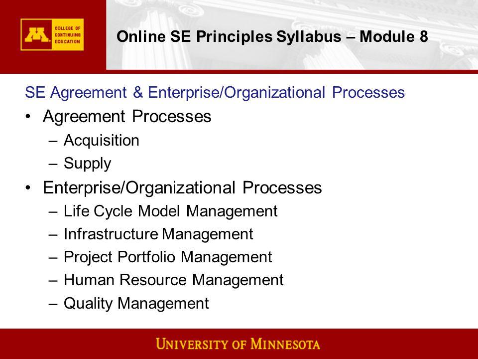 Online SE Principles Syllabus – Module 8 SE Agreement & Enterprise/Organizational Processes Agreement Processes –Acquisition –Supply Enterprise/Organi