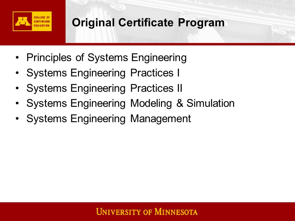 Original Certificate Program Principles of Systems Engineering Systems Engineering Practices I Systems Engineering Practices II Systems Engineering Modeling & Simulation Systems Engineering Management