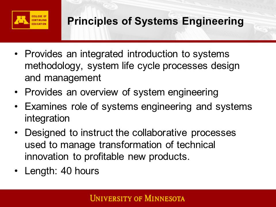 Principles of Systems Engineering Provides an integrated introduction to systems methodology, system life cycle processes design and management Provides an overview of system engineering Examines role of systems engineering and systems integration Designed to instruct the collaborative processes used to manage transformation of technical innovation to profitable new products.
