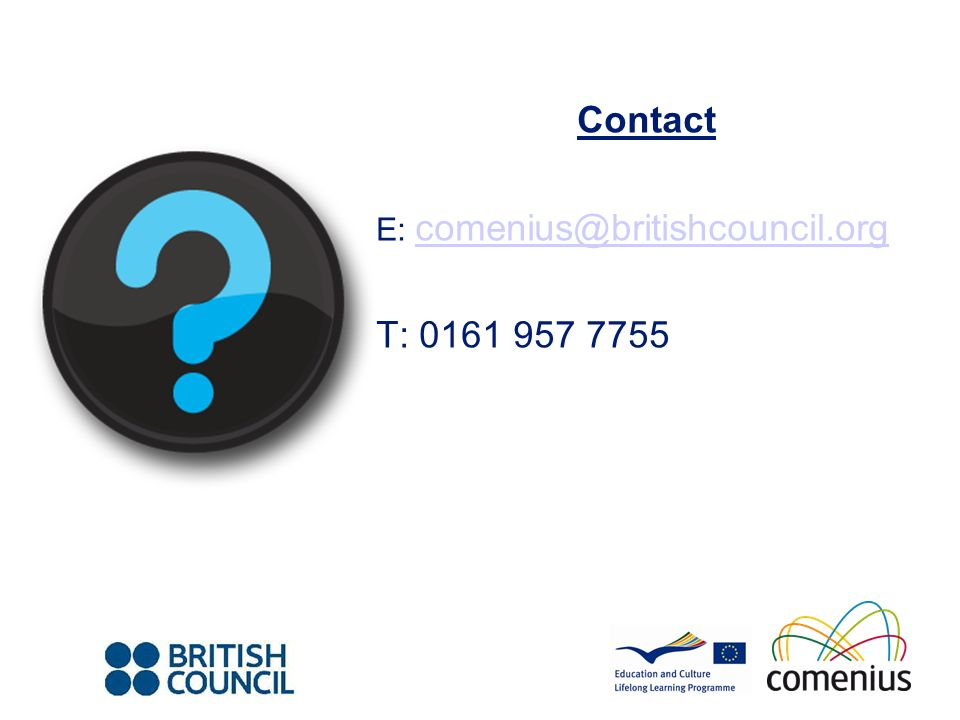 Contact E: comenius@britishcouncil.org comenius@britishcouncil.org T: 0161 957 7755