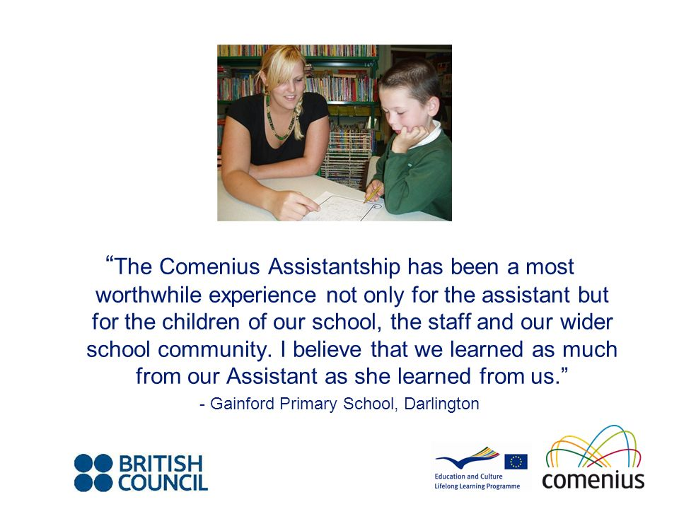 The Comenius Assistantship has been a most worthwhile experience not only for the assistant but for the children of our school, the staff and our wider school community.