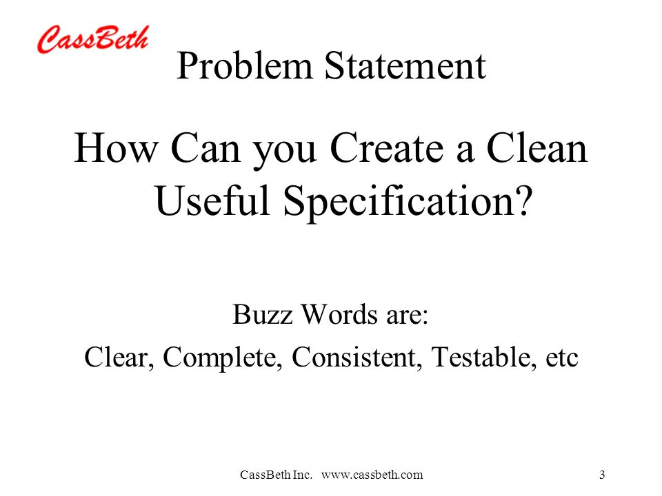 CassBeth Inc.   Problem Statement How Can you Create a Clean Useful Specification.