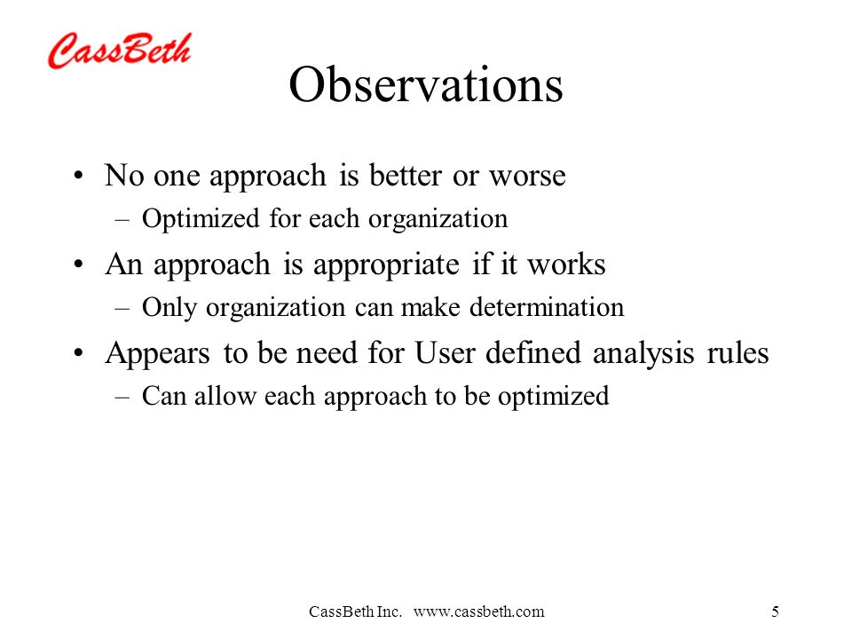 CassBeth Inc. www.cassbeth.com5 Observations No one approach is better or worse –Optimized for each organization An approach is appropriate if it work