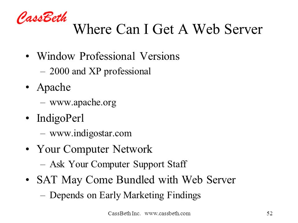 CassBeth Inc. www.cassbeth.com52 Where Can I Get A Web Server Window Professional Versions –2000 and XP professional Apache –www.apache.org IndigoPerl