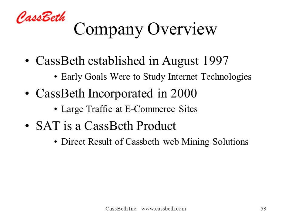 CassBeth Inc. www.cassbeth.com53 Company Overview CassBeth established in August 1997 Early Goals Were to Study Internet Technologies CassBeth Incorpo