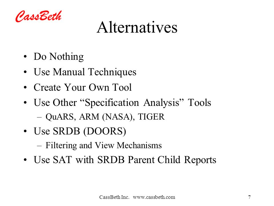 CassBeth Inc. www.cassbeth.com7 Alternatives Do Nothing Use Manual Techniques Create Your Own Tool Use Other Specification Analysis Tools –QuARS, ARM