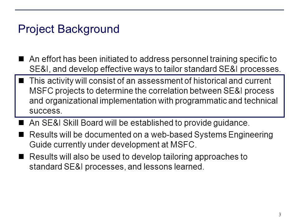 Project Background An effort has been initiated to address personnel training specific to SE&I, and develop effective ways to tailor standard SE&I pro