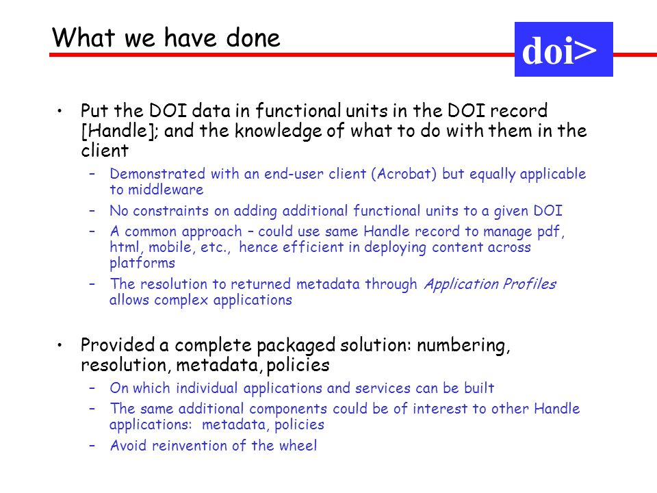 Put the DOI data in functional units in the DOI record [Handle]; and the knowledge of what to do with them in the client –Demonstrated with an end-use