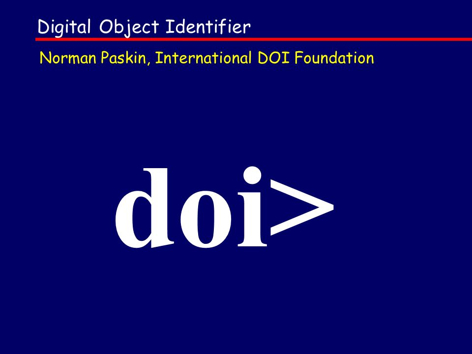 Digital Object Identifier doi> Norman Paskin, International DOI Foundation