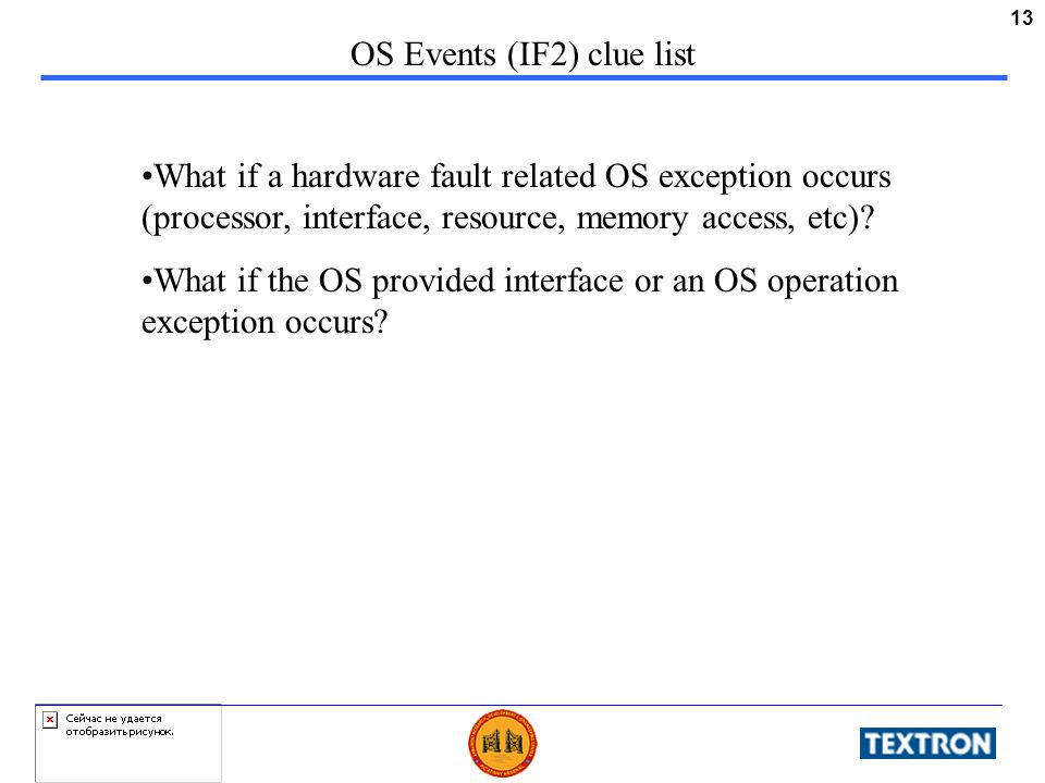 13 OS Events (IF2) clue list What if a hardware fault related OS exception occurs (processor, interface, resource, memory access, etc)? What if the OS