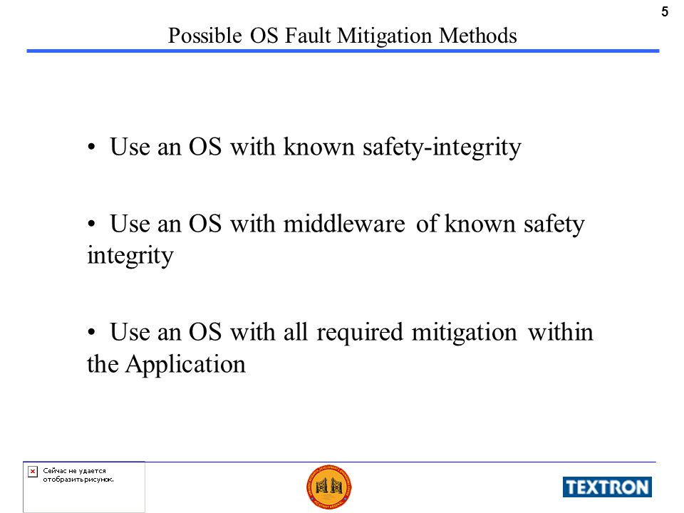 5 Use an OS with known safety-integrity Use an OS with middleware of known safety integrity Use an OS with all required mitigation within the Applicat