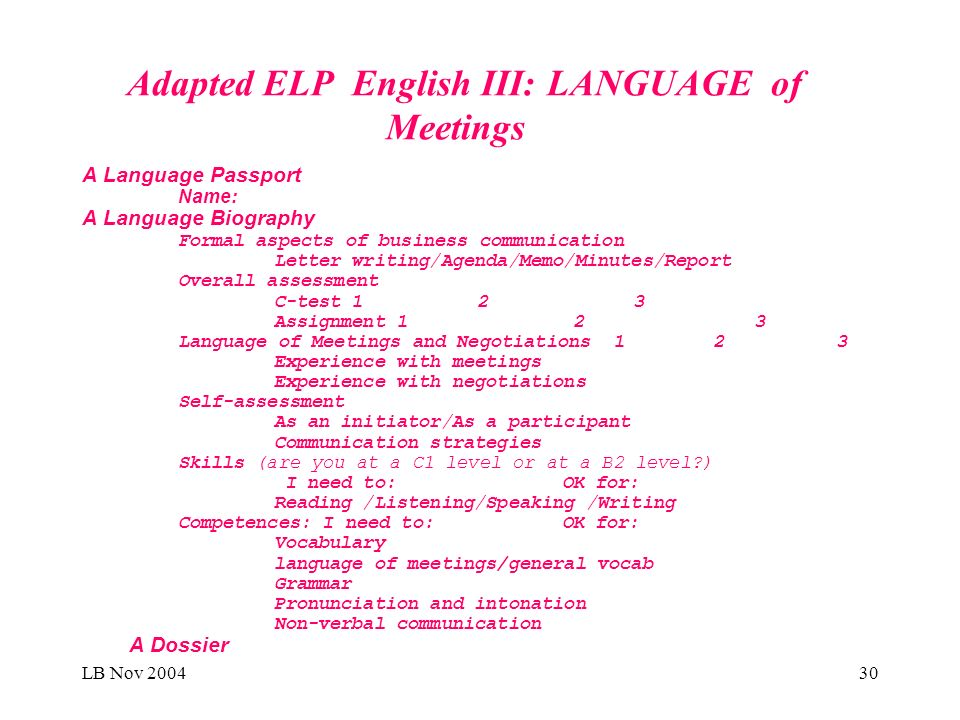 LB Nov 200430 Adapted ELP English III: LANGUAGE of Meetings A Language Passport Name: A Language Biography Formal aspects of business communication Le