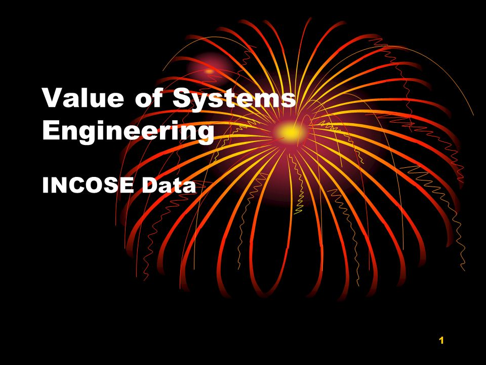 1 Value of Systems Engineering INCOSE Data