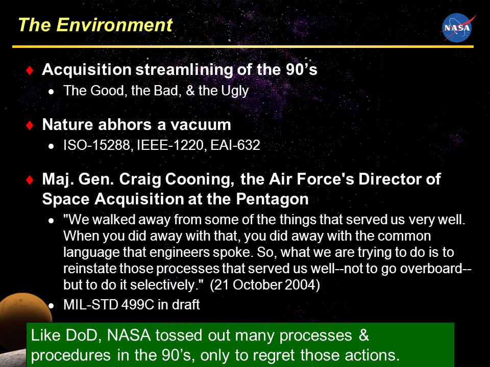 2 The Environment Acquisition streamlining of the 90s The Good, the Bad, & the Ugly Nature abhors a vacuum ISO-15288, IEEE-1220, EAI-632 Maj.