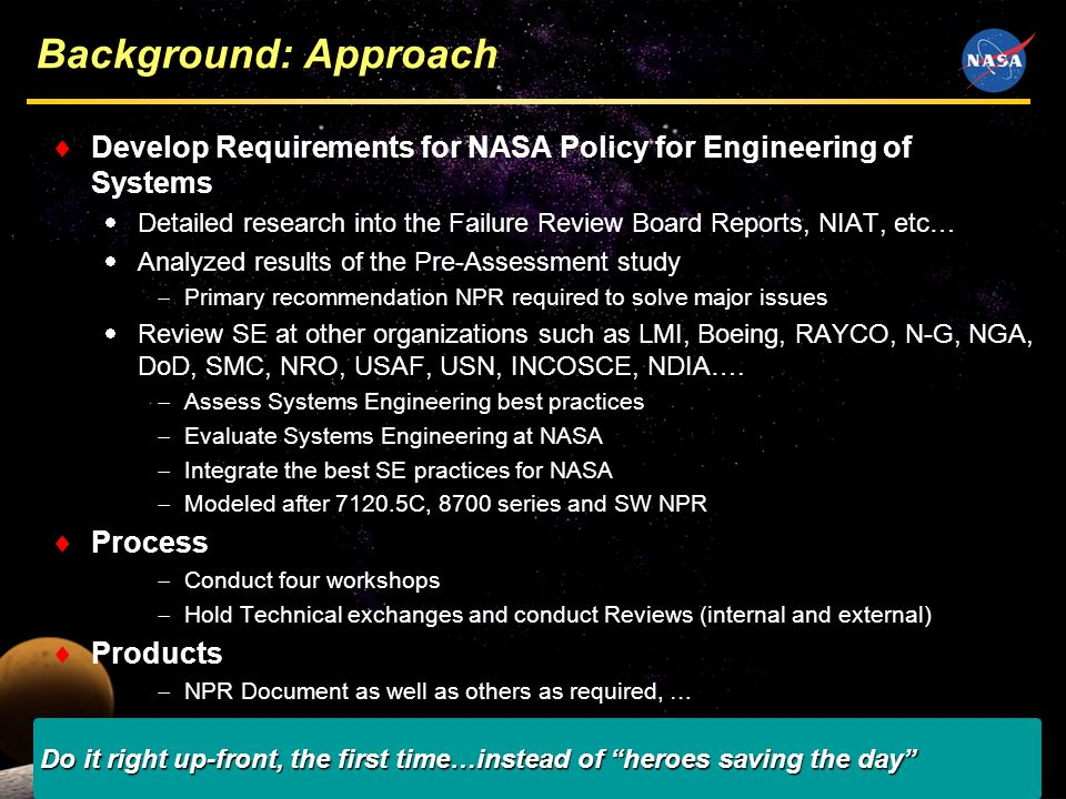 7 Background: Approach Develop Requirements for NASA Policy for Engineering of Systems Detailed research into the Failure Review Board Reports, NIAT,