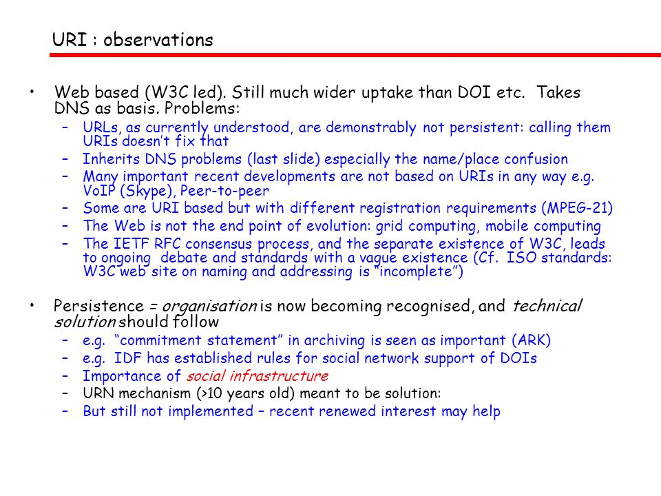 URI : observations Web based (W3C led). Still much wider uptake than DOI etc.