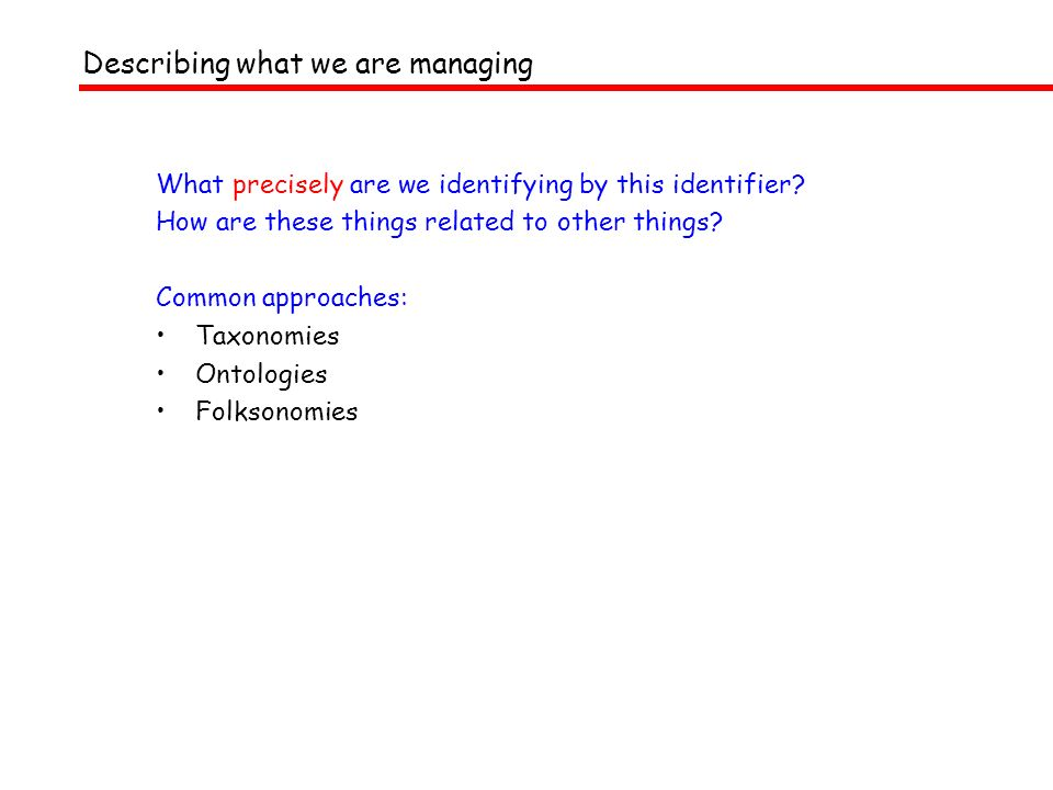 Describing what we are managing What precisely are we identifying by this identifier.
